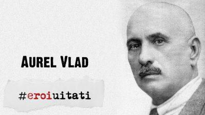 #eroiuitati: Aurel Vlad